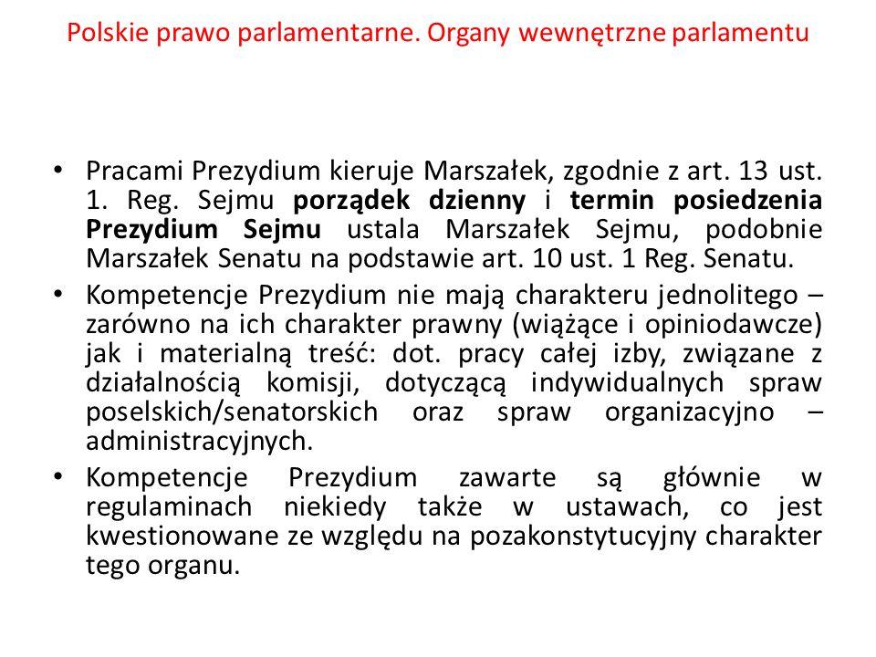 Polskie prawo parlamentarne. Organy wewnętrzne parlamentu Pracami Prezydium kieruje Marszałek, zgodnie z art. 13 ust. 1. Reg. Sejmu porządek dzienny i