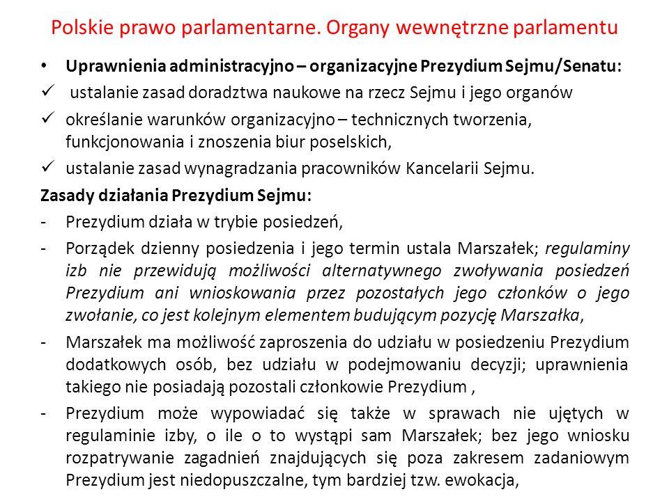 Polskie prawo parlamentarne. Organy wewnętrzne parlamentu Uprawnienia administracyjno – organizacyjne Prezydium Sejmu/Senatu: ustalanie zasad doradztw