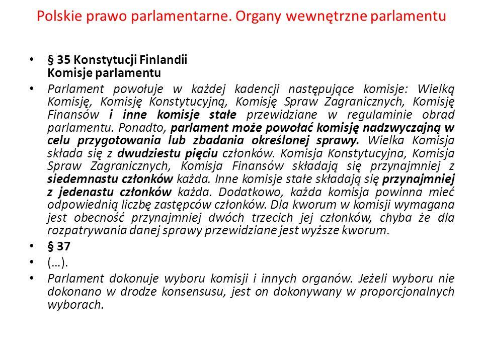 Polskie prawo parlamentarne. Organy wewnętrzne parlamentu § 35 Konstytucji Finlandii Komisje parlamentu Parlament powołuje w każdej kadencji następują