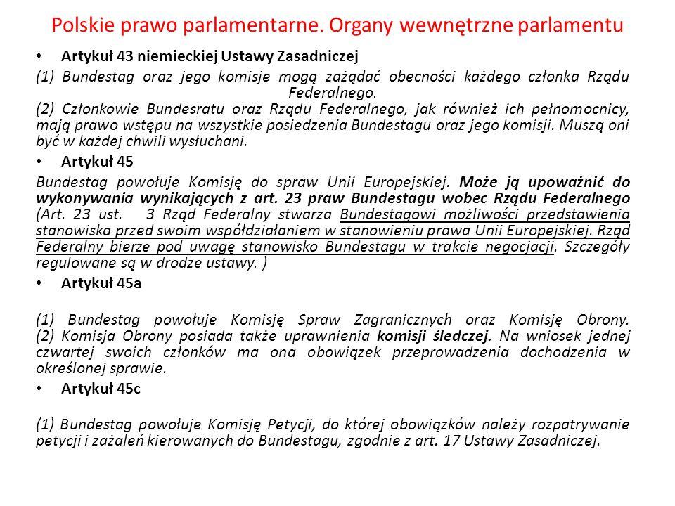 Polskie prawo parlamentarne. Organy wewnętrzne parlamentu Artykuł 43 niemieckiej Ustawy Zasadniczej (1) Bundestag oraz jego komisje mogą zażądać obecn
