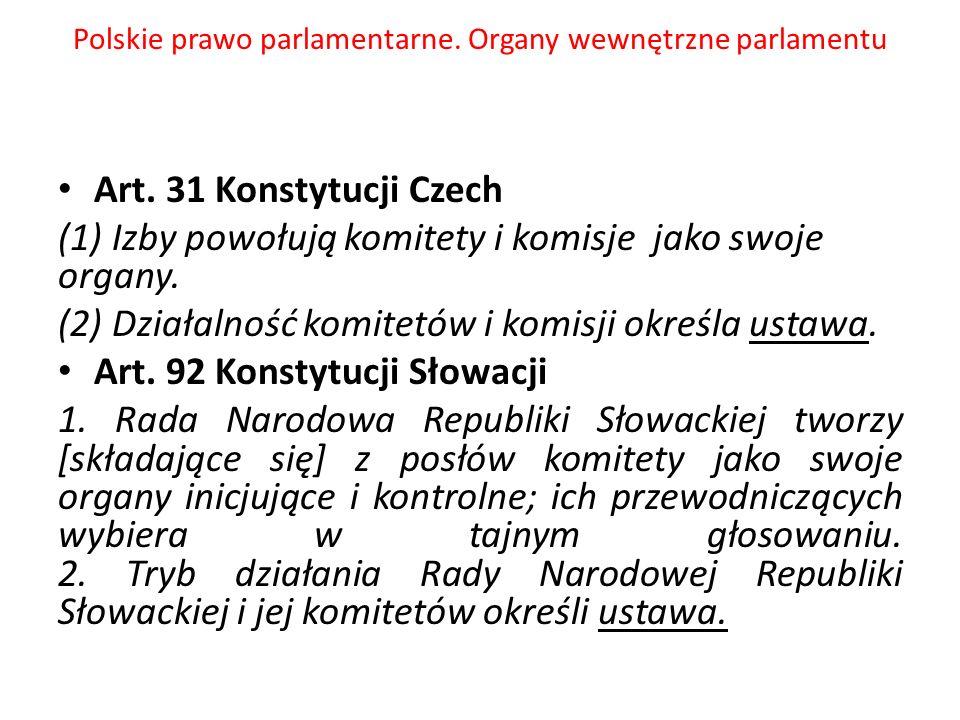 Polskie prawo parlamentarne. Organy wewnętrzne parlamentu Art. 31 Konstytucji Czech (1) Izby powołują komitety i komisje jako swoje organy. (2) Działa