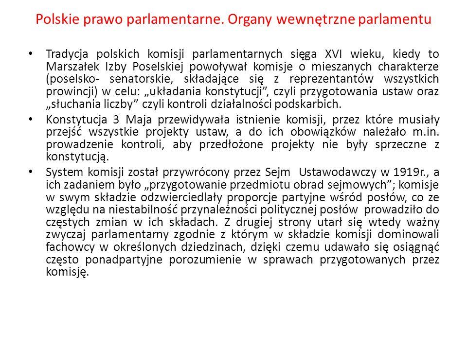 Polskie prawo parlamentarne. Organy wewnętrzne parlamentu Tradycja polskich komisji parlamentarnych sięga XVI wieku, kiedy to Marszałek Izby Poselskie
