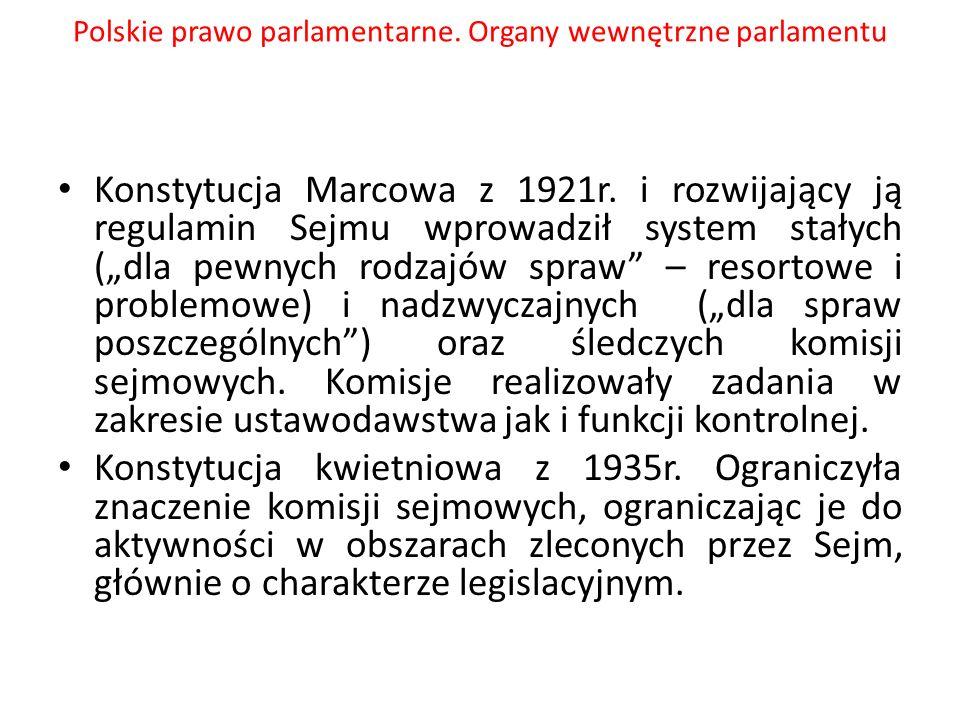 Polskie prawo parlamentarne. Organy wewnętrzne parlamentu Konstytucja Marcowa z 1921r. i rozwijający ją regulamin Sejmu wprowadził system stałych (dla