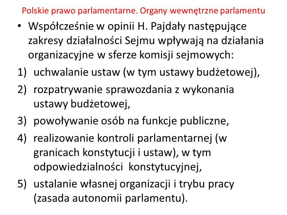 Polskie prawo parlamentarne. Organy wewnętrzne parlamentu Współcześnie w opinii H. Pajdały następujące zakresy działalności Sejmu wpływają na działani