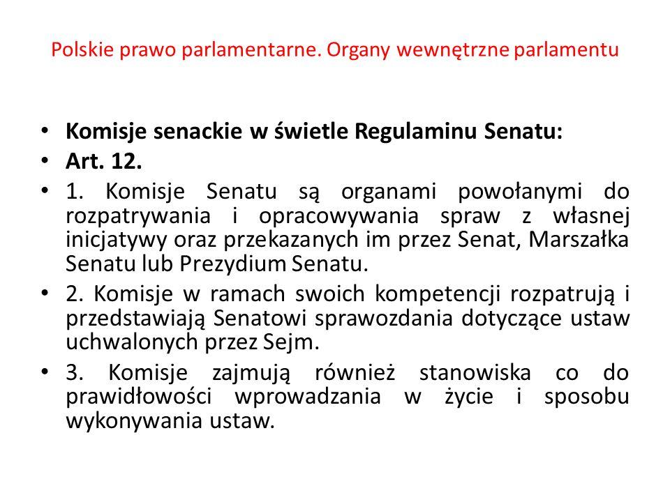 Polskie prawo parlamentarne. Organy wewnętrzne parlamentu Komisje senackie w świetle Regulaminu Senatu: Art. 12. 1. Komisje Senatu są organami powołan