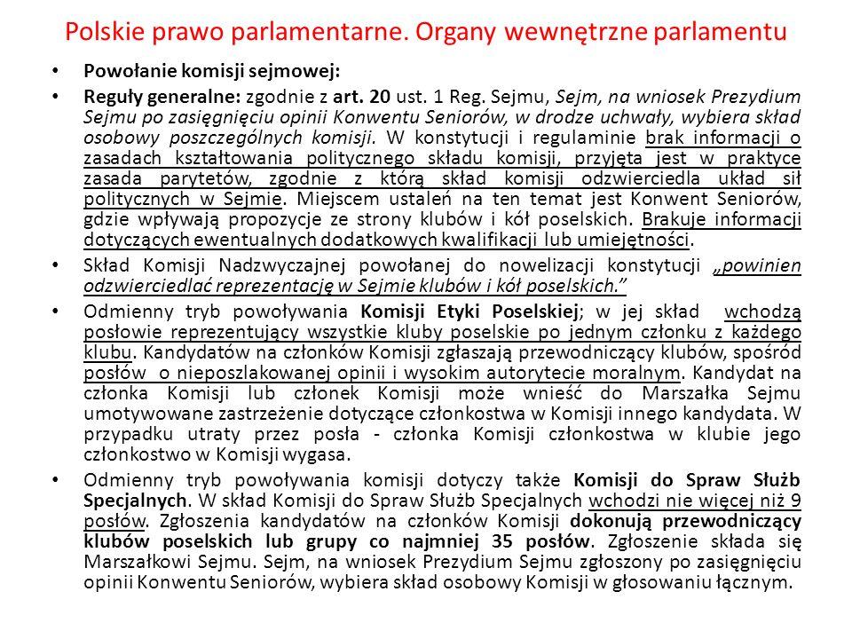 Polskie prawo parlamentarne. Organy wewnętrzne parlamentu Powołanie komisji sejmowej: Reguły generalne: zgodnie z art. 20 ust. 1 Reg. Sejmu, Sejm, na