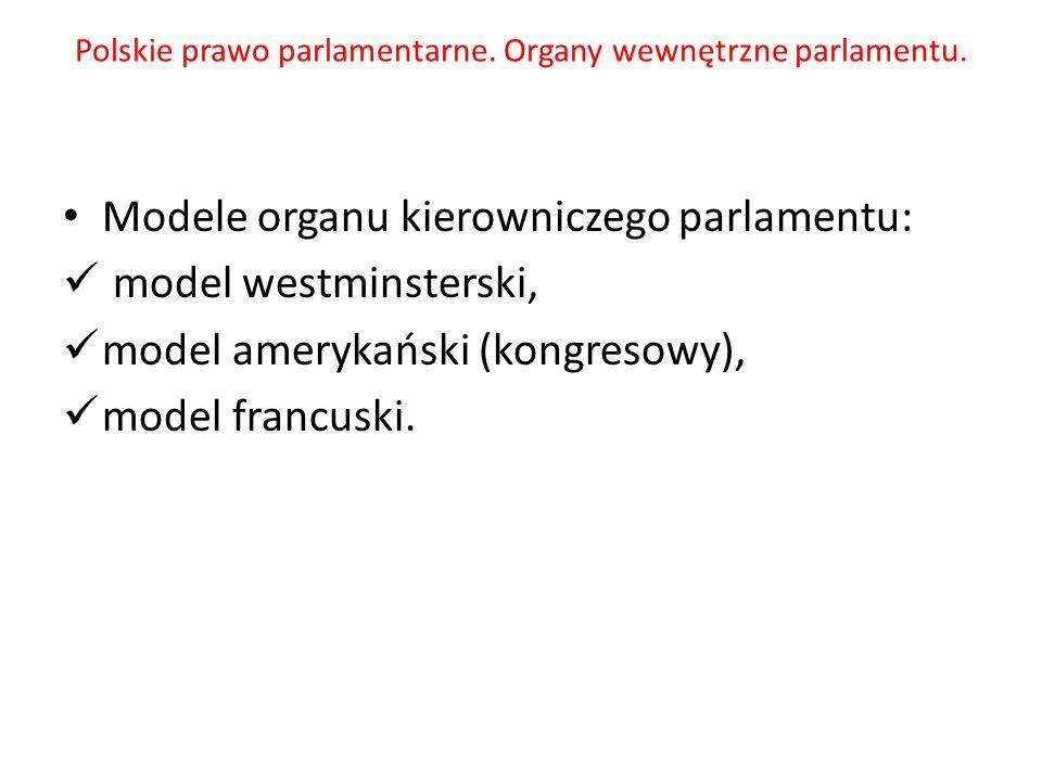 Polskie prawo parlamentarne. Organy wewnętrzne parlamentu. Modele organu kierowniczego parlamentu: model westminsterski, model amerykański (kongresowy