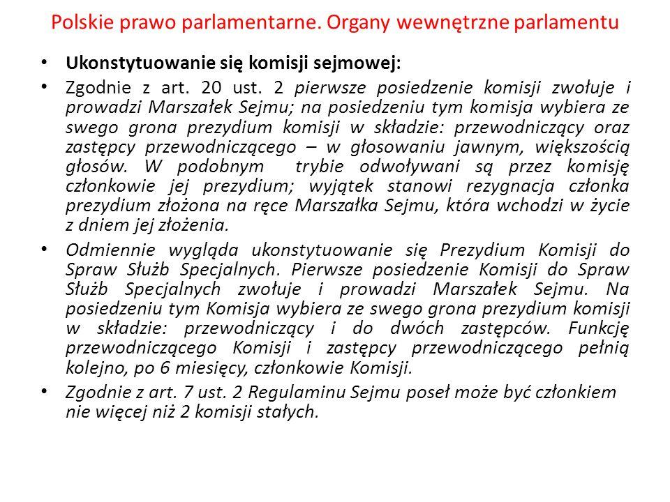 Polskie prawo parlamentarne. Organy wewnętrzne parlamentu Ukonstytuowanie się komisji sejmowej: Zgodnie z art. 20 ust. 2 pierwsze posiedzenie komisji