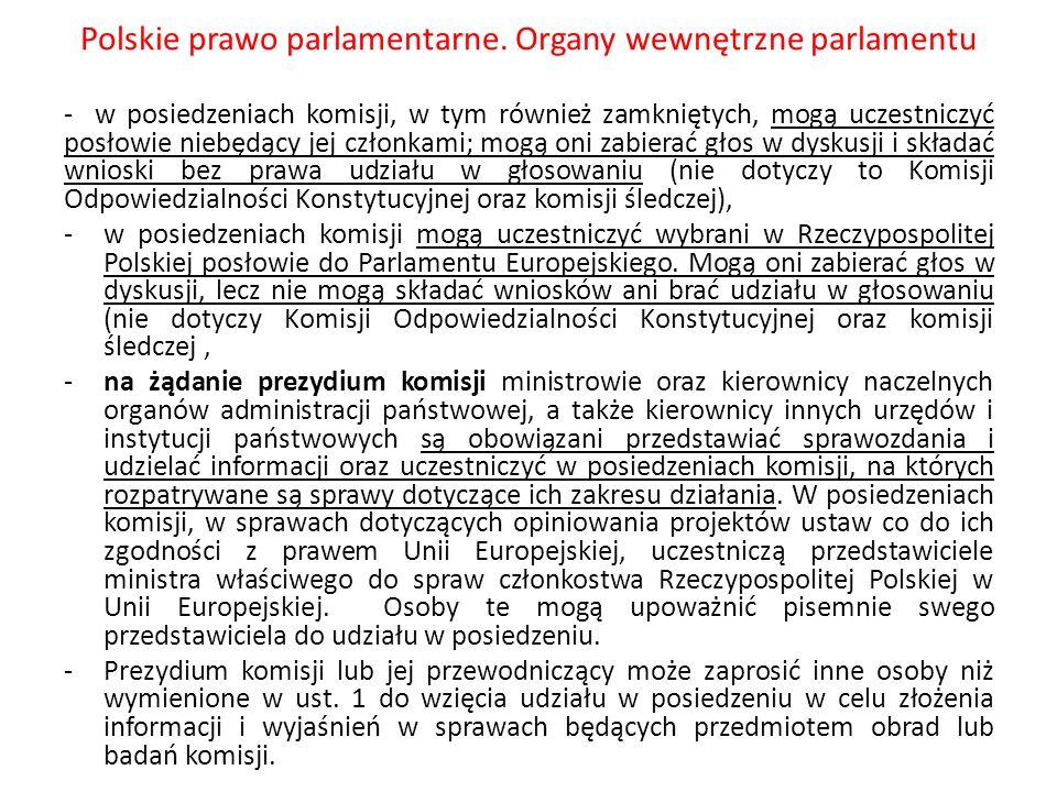 Polskie prawo parlamentarne. Organy wewnętrzne parlamentu - w posiedzeniach komisji, w tym również zamkniętych, mogą uczestniczyć posłowie niebędący j