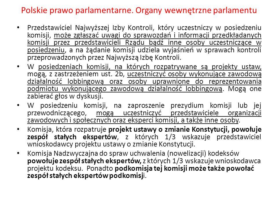Polskie prawo parlamentarne. Organy wewnętrzne parlamentu Przedstawiciel Najwyższej Izby Kontroli, który uczestniczy w posiedzeniu komisji, może zgłas