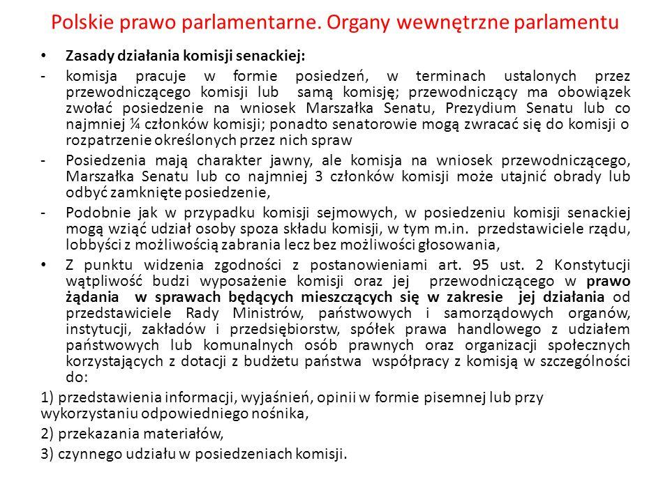 Polskie prawo parlamentarne. Organy wewnętrzne parlamentu Zasady działania komisji senackiej: -komisja pracuje w formie posiedzeń, w terminach ustalon