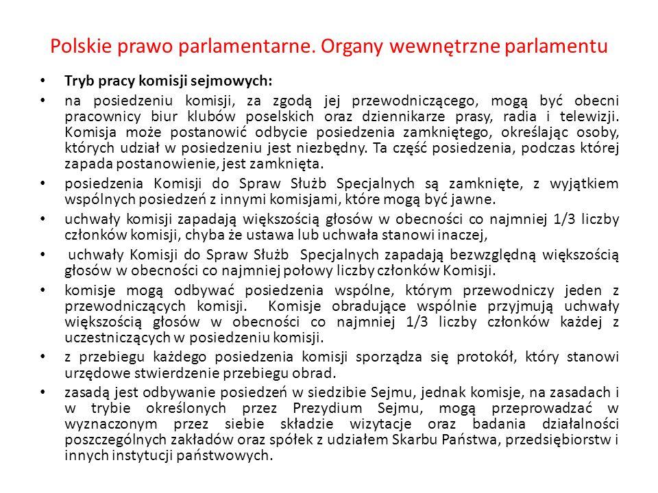 Polskie prawo parlamentarne. Organy wewnętrzne parlamentu Tryb pracy komisji sejmowych: na posiedzeniu komisji, za zgodą jej przewodniczącego, mogą by