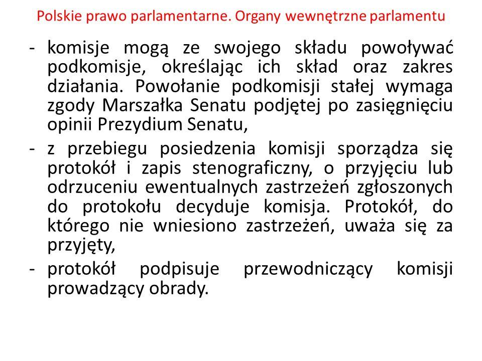 Polskie prawo parlamentarne. Organy wewnętrzne parlamentu -komisje mogą ze swojego składu powoływać podkomisje, określając ich skład oraz zakres dział