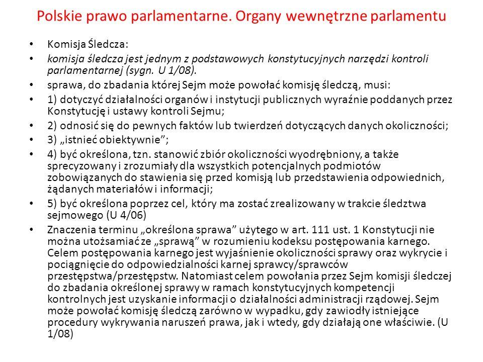 Polskie prawo parlamentarne. Organy wewnętrzne parlamentu Komisja Śledcza: komisja śledcza jest jednym z podstawowych konstytucyjnych narzędzi kontrol