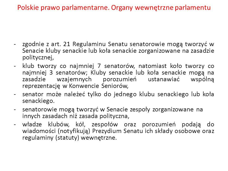 Polskie prawo parlamentarne. Organy wewnętrzne parlamentu -zgodnie z art. 21 Regulaminu Senatu senatorowie mogą tworzyć w Senacie kluby senackie lub k