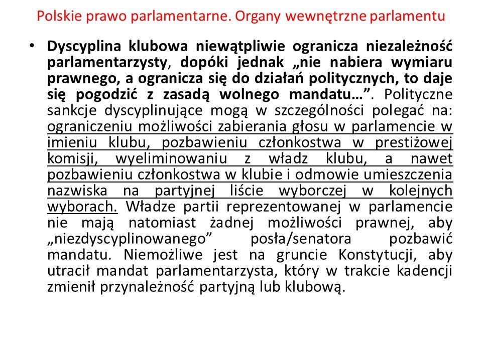 Polskie prawo parlamentarne. Organy wewnętrzne parlamentu Dyscyplina klubowa niewątpliwie ogranicza niezależność parlamentarzysty, dopóki jednak nie n