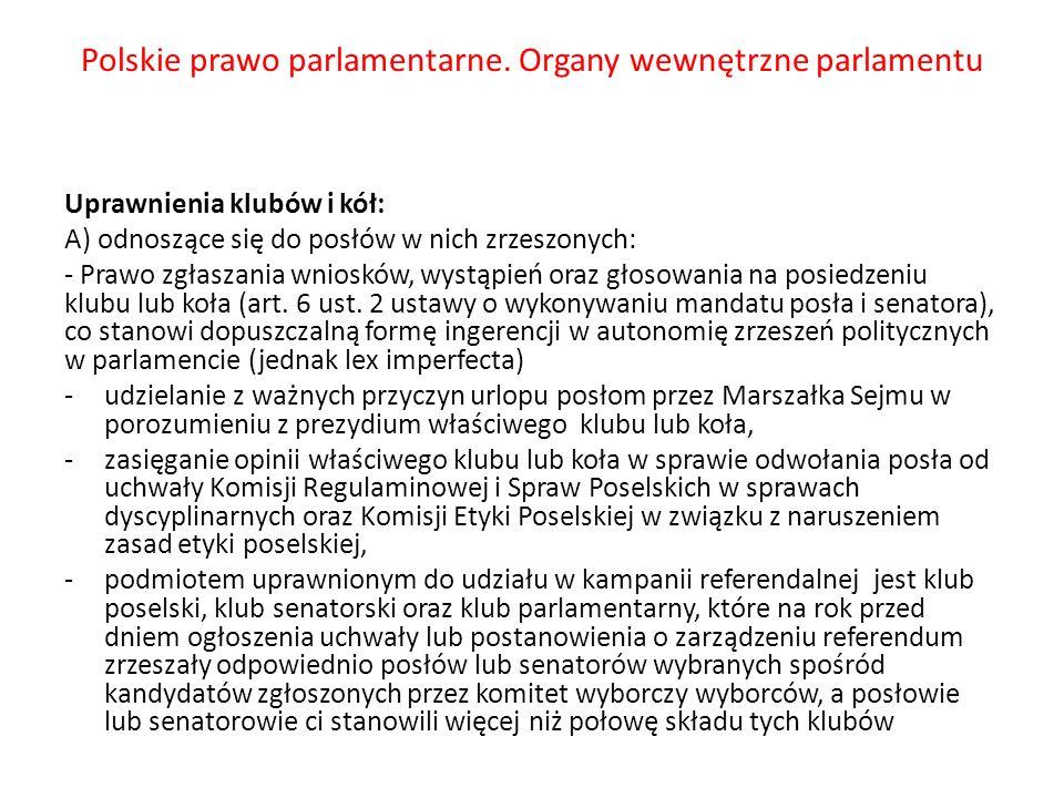 Polskie prawo parlamentarne. Organy wewnętrzne parlamentu Uprawnienia klubów i kół: A) odnoszące się do posłów w nich zrzeszonych: - Prawo zgłaszania