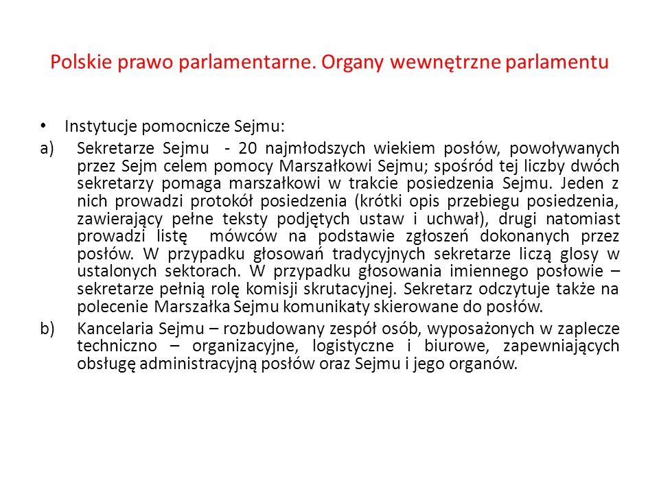 Polskie prawo parlamentarne. Organy wewnętrzne parlamentu Instytucje pomocnicze Sejmu: a)Sekretarze Sejmu - 20 najmłodszych wiekiem posłów, powoływany