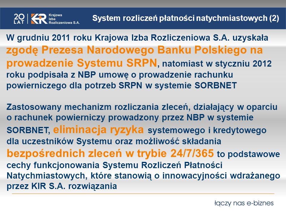 System rozliczeń płatności natychmiastowych (2) W grudniu 2011 roku Krajowa Izba Rozliczeniowa S.A. uzyskała zgodę Prezesa Narodowego Banku Polskiego