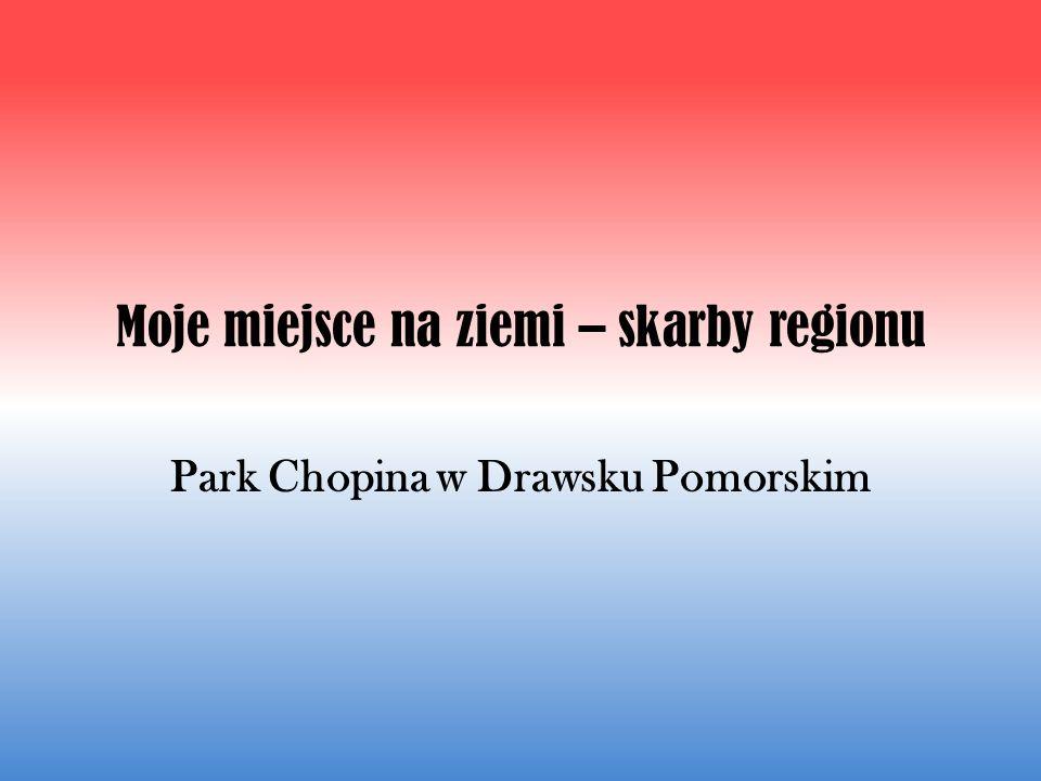 Park Chopina w Drawsku Pomorskim Moje miejsce na ziemi – skarby regionu