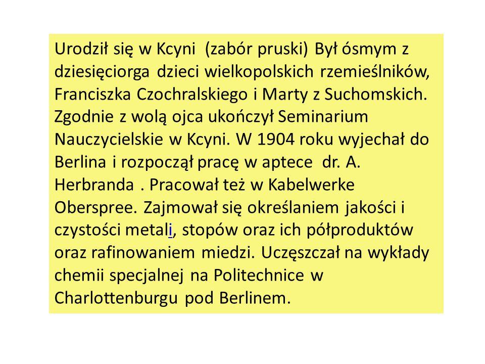 Urodził się w Kcyni (zabór pruski) Był ósmym z dziesięciorga dzieci wielkopolskich rzemieślników, Franciszka Czochralskiego i Marty z Suchomskich. Zgo