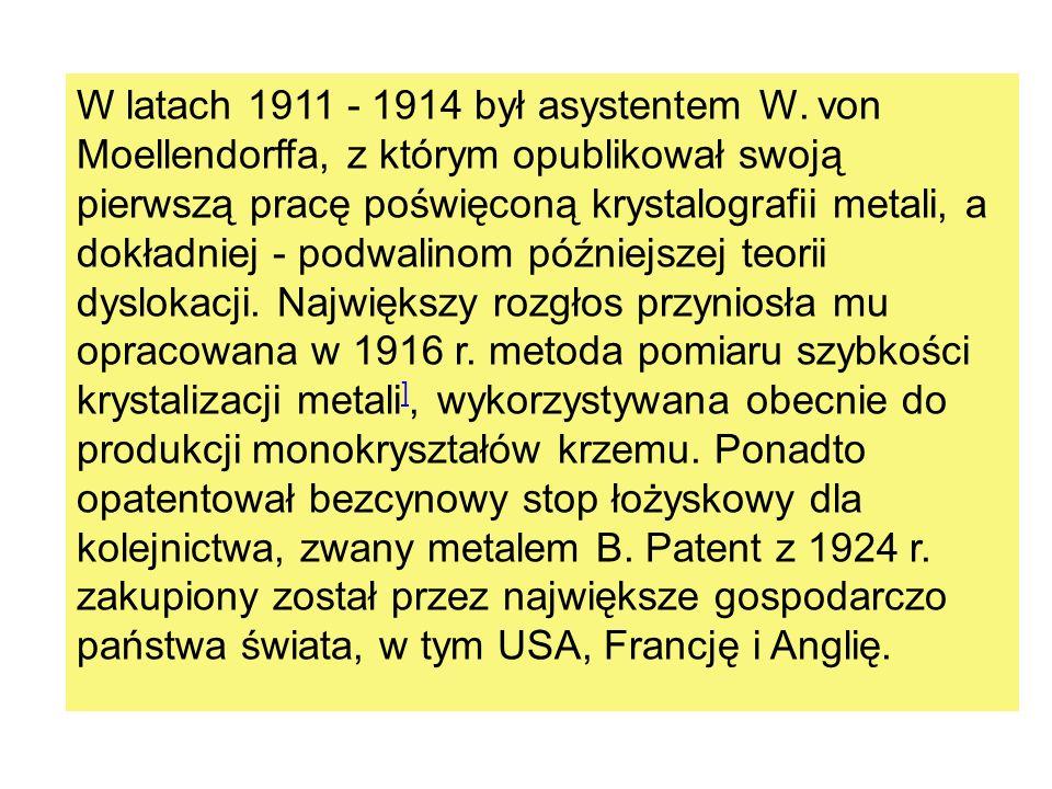 W latach 1911 - 1914 był asystentem W. von Moellendorffa, z którym opublikował swoją pierwszą pracę poświęconą krystalografii metali, a dokładniej - p