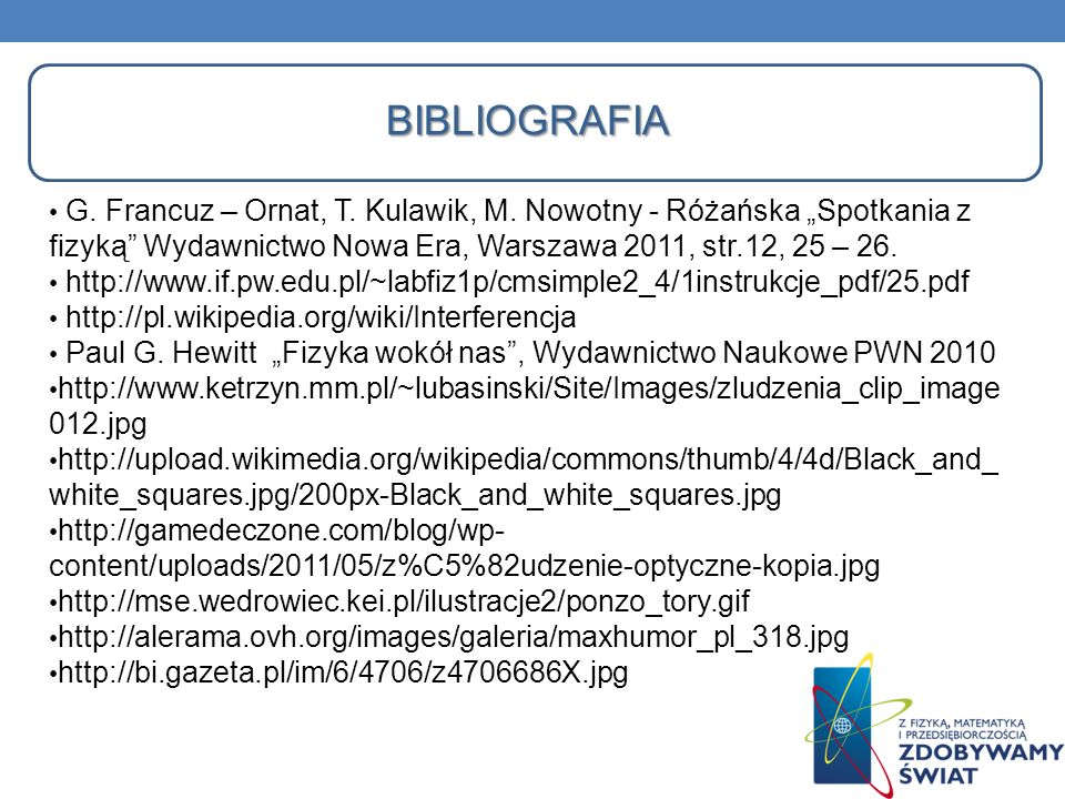 G. Francuz – Ornat, T. Kulawik, M. Nowotny - Różańska Spotkania z fizyką Wydawnictwo Nowa Era, Warszawa 2011, str.12, 25 – 26. http://www.if.pw.edu.pl