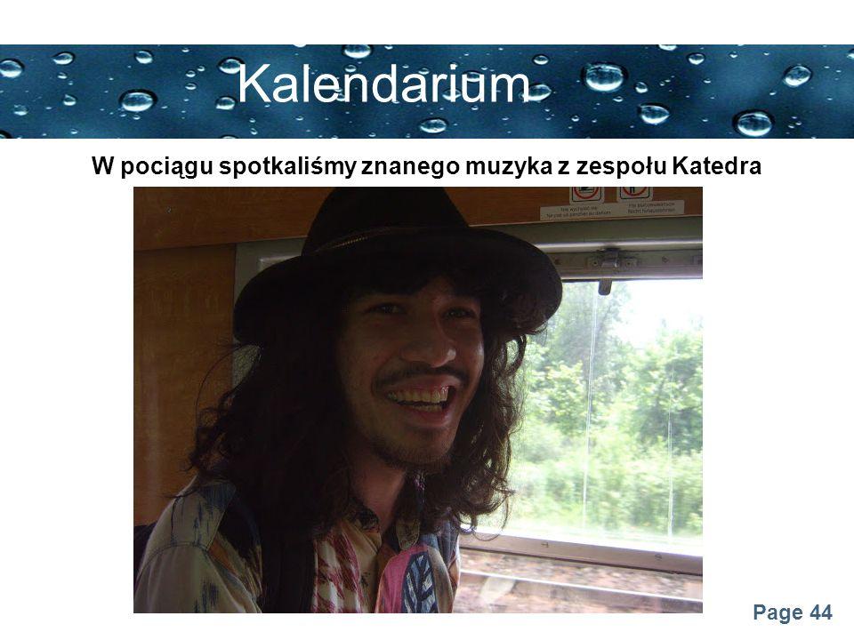 Page 44 Kalendarium W pociągu spotkaliśmy znanego muzyka z zespołu Katedra