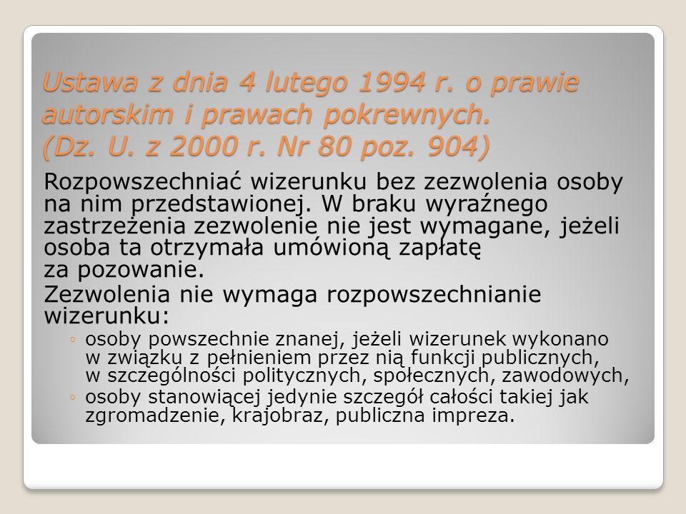 Ustawa z dnia 4 lutego 1994 r. o prawie autorskim i prawach pokrewnych. (Dz. U. z 2000 r. Nr 80 poz. 904) Rozpowszechniać wizerunku bez zezwolenia oso