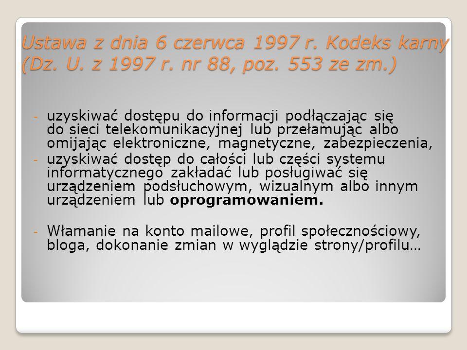 Ustawa z dnia 6 czerwca 1997 r. Kodeks karny (Dz. U. z 1997 r. nr 88, poz. 553 ze zm.) - uzyskiwać dostępu do informacji podłączając się do sieci tele