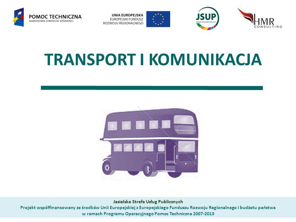 TRANSPORT I KOMUNIKACJA Jasielska Strefa Usług Publicznych Projekt współfinansowany ze środków Unii Europejskiej z Europejskiego Funduszu Rozwoju Regionalnego i budżetu państwa w ramach Programu Operacyjnego Pomoc Techniczna 2007-2013