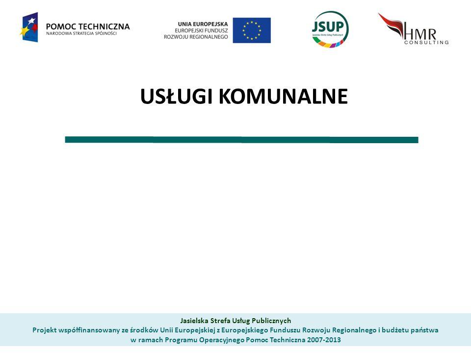 USŁUGI KOMUNALNE Jasielska Strefa Usług Publicznych Projekt współfinansowany ze środków Unii Europejskiej z Europejskiego Funduszu Rozwoju Regionalnego i budżetu państwa w ramach Programu Operacyjnego Pomoc Techniczna 2007-2013