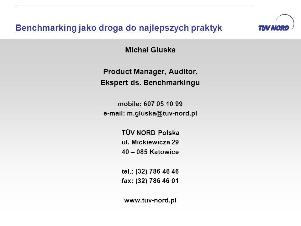 Michał Gluska Product Manager, Auditor, Ekspert ds. Benchmarkingu mobile: 607 05 10 99 e-mail: m.gluska@tuv-nord.pl TŰV NORD Polska ul. Mickiewicza 29