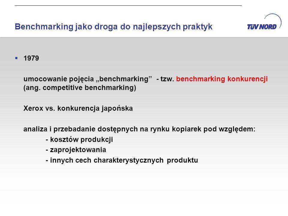 Benchmarking jako droga do najlepszych praktyk 1979 umocowanie pojęcia benchmarking - tzw. benchmarking konkurencji (ang. competitive benchmarking) Xe