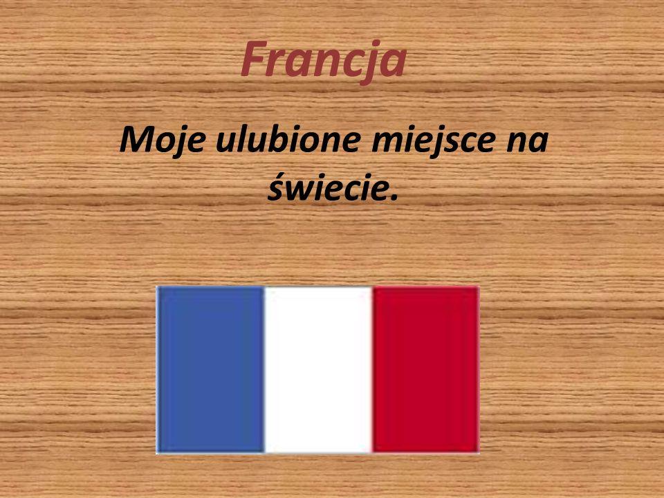 Moje ulubione miejsce na świecie. Francja