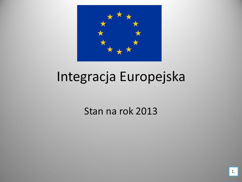 Integracja Europejska Stan na rok 2013 1.
