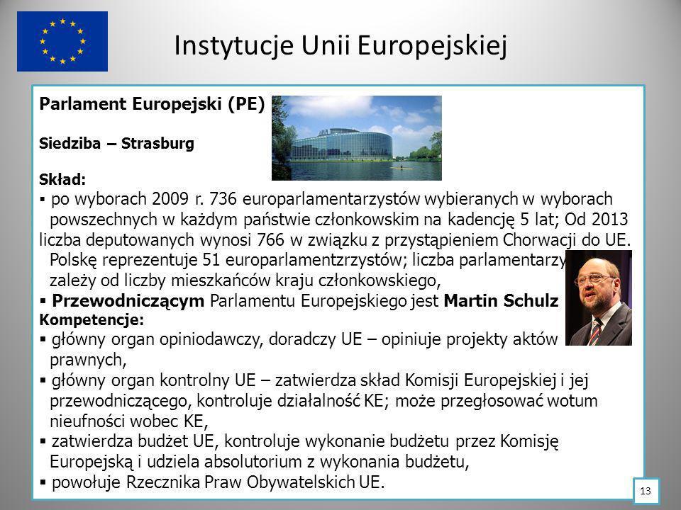 Instytucje Unii Europejskiej Parlament Europejski (PE) Siedziba – Strasburg Skład: po wyborach 2009 r. 736 europarlamentarzystów wybieranych w wyborac