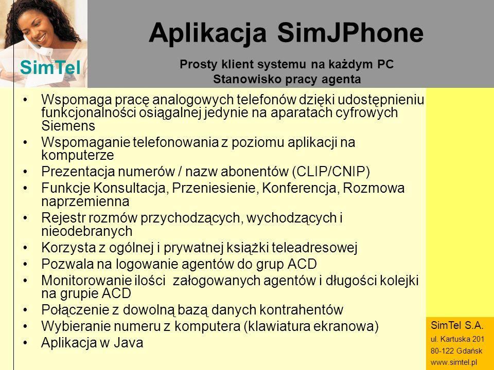 SimTel ul. Hubala 14 80-289 Gdańsk www.simtel.pl SimTel Aplikacja SimJPhone Wspomaga pracę analogowych telefonów dzięki udostępnieniu funkcjonalności
