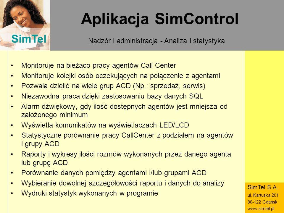 SimTel ul. Hubala 14 80-289 Gdańsk www.simtel.pl SimTel Aplikacja SimControl Monitoruje na bieżąco pracy agentów Call Center Monitoruje kolejki osób o