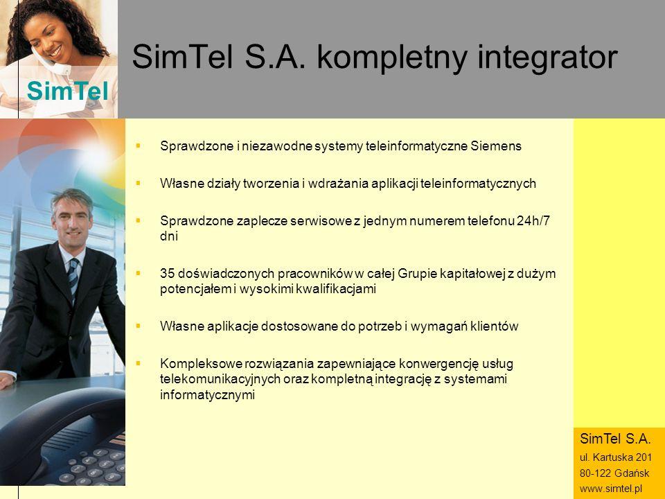 SimTel ul. Hubala 14 80-289 Gdańsk www.simtel.pl SimTel SimTel S.A. kompletny integrator Sprawdzone i niezawodne systemy teleinformatyczne Siemens Wła