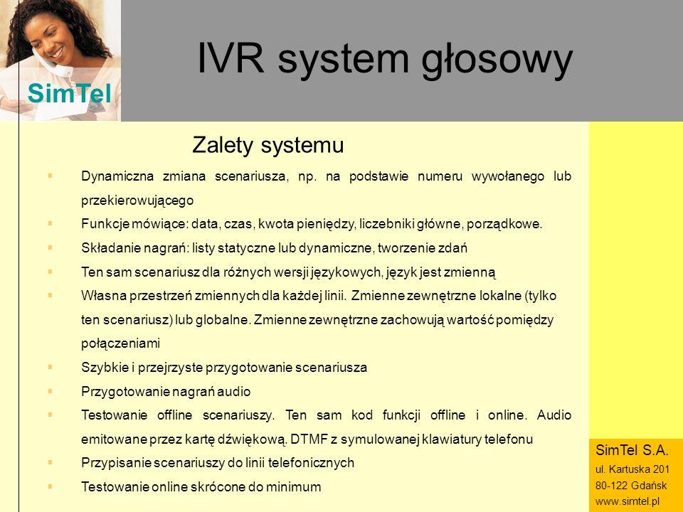 SimTel ul. Hubala 14 80-289 Gdańsk www.simtel.pl SimTel IVR system głosowy Dynamiczna zmiana scenariusza, np. na podstawie numeru wywołanego lub przek