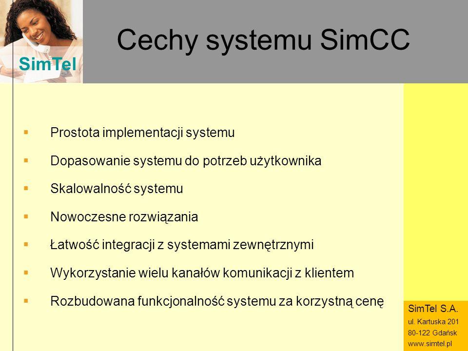SimTel ul. Hubala 14 80-289 Gdańsk www.simtel.pl SimTel Cechy systemu SimCC Prostota implementacji systemu Dopasowanie systemu do potrzeb użytkownika