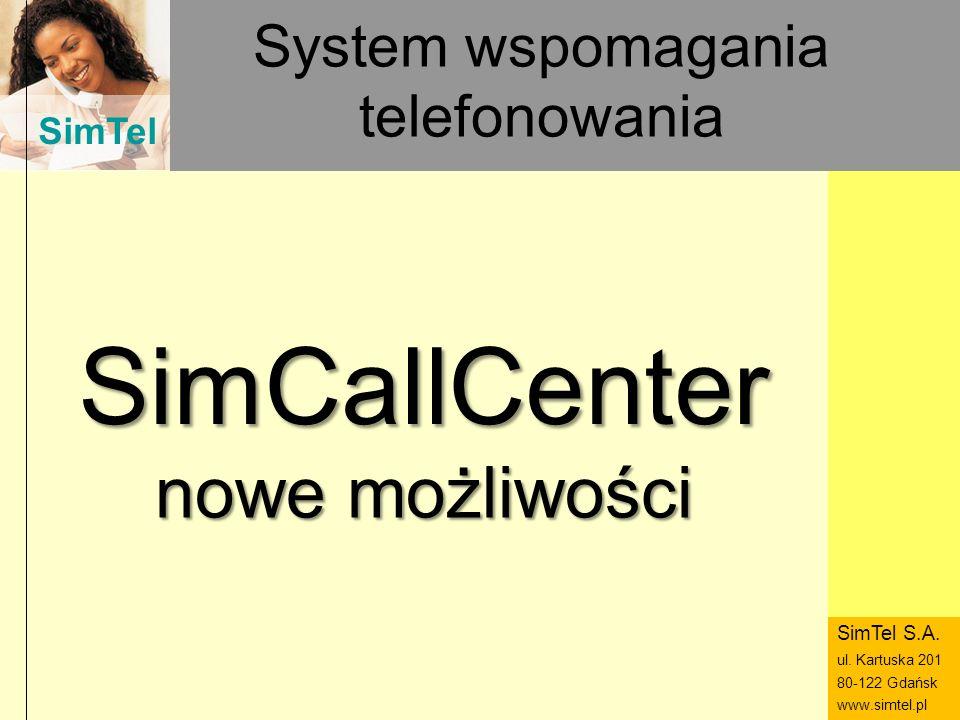 SimTel ul. Hubala 14 80-289 Gdańsk www.simtel.pl SimTel System wspomagania telefonowania SimCallCenter nowe możliwości SimTel S.A. ul. Kartuska 201 80