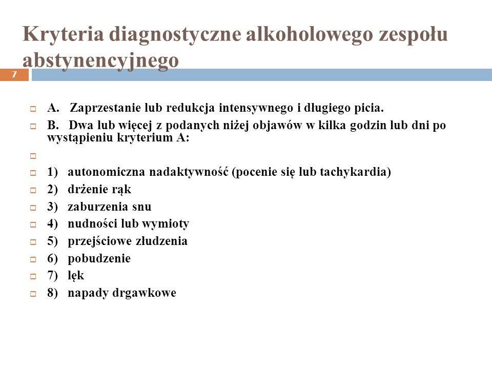 Majaczenie drżenne 8 Zwykle 1-3 doby po zaprzestaniu picia Zwykle trwa do tygodnia Okres predeliryjny Nasilanie zaburzeń w nocy Żywe omamy wzrokowe Zaburzenia orientacji allopsychicznej