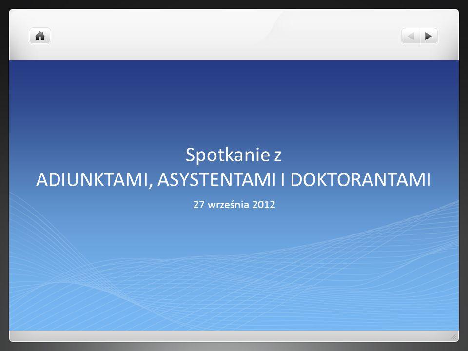 Spotkanie z ADIUNKTAMI, ASYSTENTAMI I DOKTORANTAMI 27 września 2012