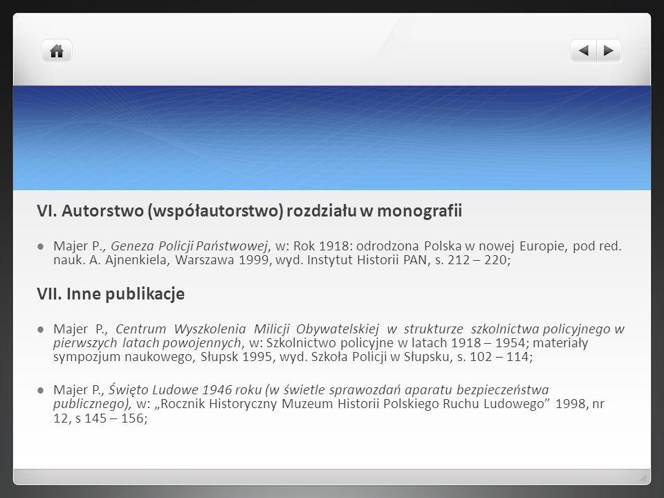 VI. Autorstwo (współautorstwo) rozdziału w monografii Majer P., Geneza Policji Państwowej, w: Rok 1918: odrodzona Polska w nowej Europie, pod red. nau