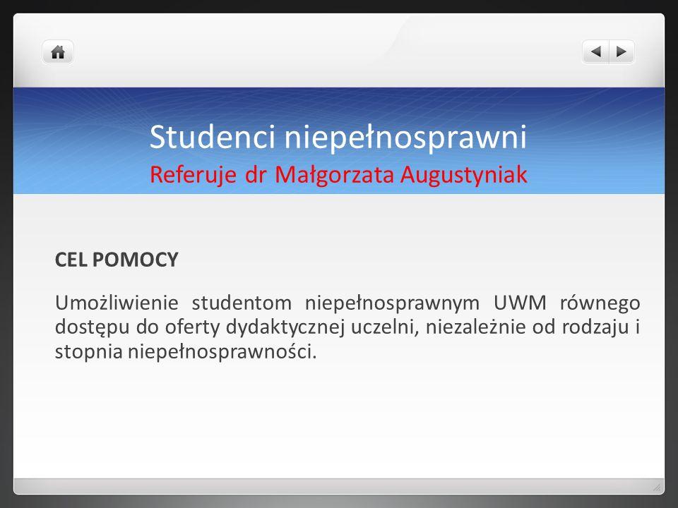 Studenci niepełnosprawni Referuje dr Małgorzata Augustyniak CEL POMOCY Umożliwienie studentom niepełnosprawnym UWM równego dostępu do oferty dydaktycz