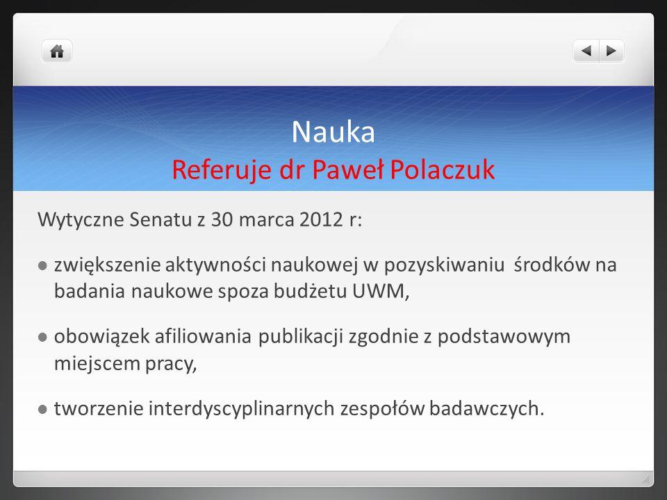 Nauka Referuje dr Paweł Polaczuk Wytyczne Senatu z 30 marca 2012 r: zwiększenie aktywności naukowej w pozyskiwaniu środków na badania naukowe spoza bu