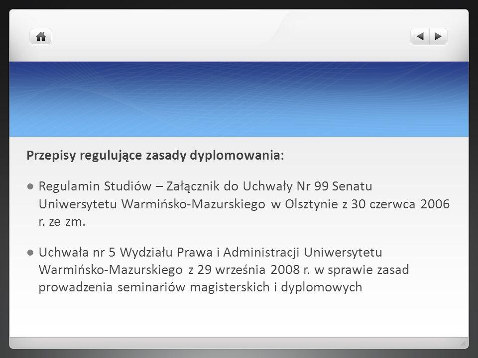 Przepisy regulujące zasady dyplomowania: Regulamin Studiów – Załącznik do Uchwały Nr 99 Senatu Uniwersytetu Warmińsko-Mazurskiego w Olsztynie z 30 cze