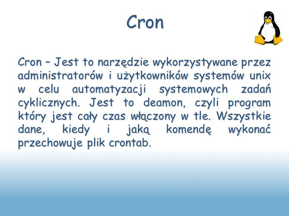 Cron Cron – Jest to narzędzie wykorzystywane przez administratorów i użytkowników systemów unix w celu automatyzacji systemowych zadań cyklicznych. Je